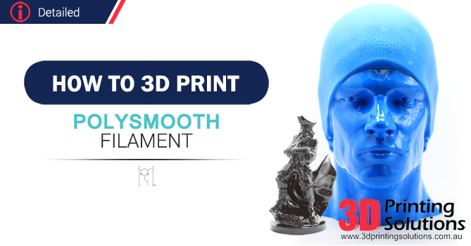 Advanced Guide to printing PolySmooth Filament