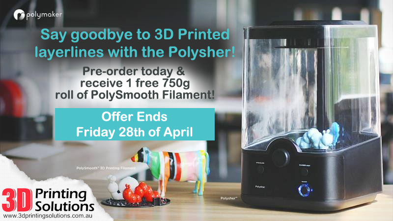 last days to claim the polysher special pre order 3d printer news